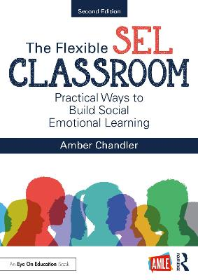 The Flexible SEL Classroom: Practical Ways to Build Social Emotional Learning