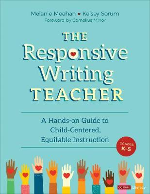 The Responsive Writing Teacher, Grades K-5: A Hands-on Guide to Child-Centered, Equitable Instruction
