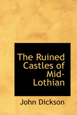 The Ruined Castles of Mid-Lothian