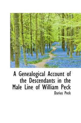 A Genealogical Account of the Descendants in the Male Line of William Peck