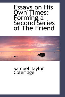 Essays on His Own Times: Forming a Second Series of the Friend