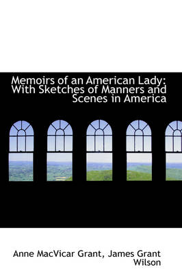 Memoirs of an American Lady: With Sketches of Manners and Scenes in America