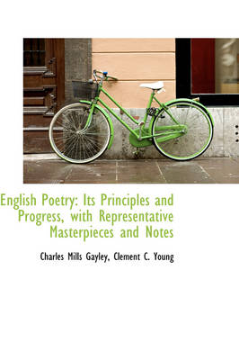 English Poetry: Its Principles and Progress, with Representative Masterpieces and Notes