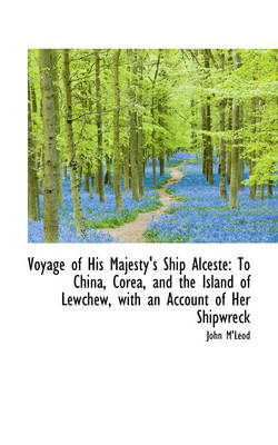 Voyage of His Majesty's Ship Alceste: To China, Corea, and the Island of Lewchew, with an Account