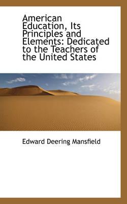 American Education, Its Principles and Elements: Dedicated to the Teachers of the United States