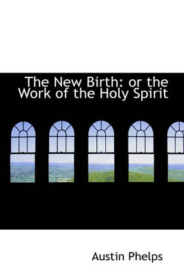 The New Birth: Or the Work of the Holy Spirit