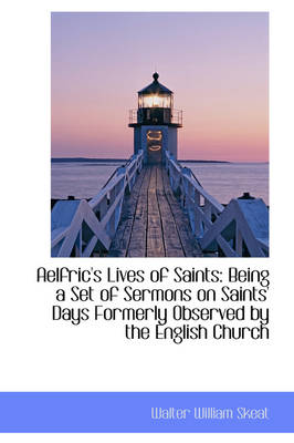Aelfric's Lives of Saints: Being a Set of Sermons on Saints' Days Formerly Observed by the English C