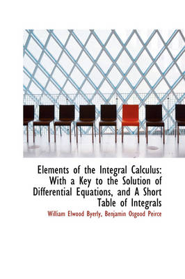 Elements of the Integral Calculus: With a Key to the Solution of Differential Equations