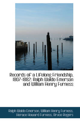 Records of a Lifelong Friendship, 1807-1882: Ralph Waldo Emerson and William Henry Furness