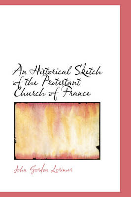 An Historical Sketch of the Protestant Church of France