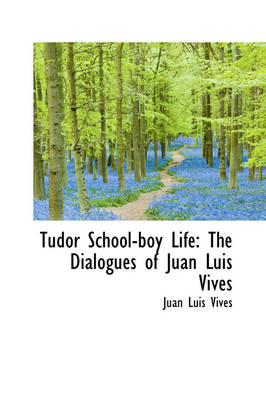 Tudor School-Boy Life: The Dialogues of Juan Luis Vives