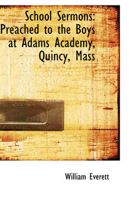School Sermons: Preached to the Boys at Adams Academy, Quincy, Mass