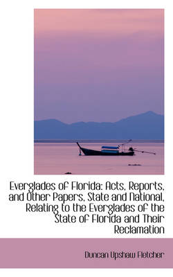 Everglades of Florida: Acts, Reports, and Other Papers, State and National