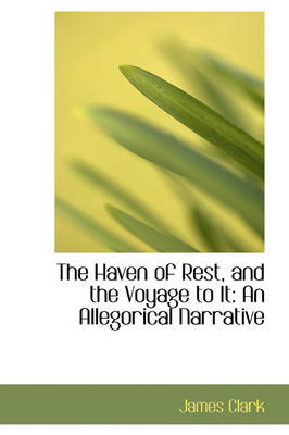 The Haven of Rest, and the Voyage to It: An Allegorical Narrative
