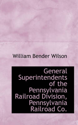 General Superintendents of the Pennsylvania Railroad Division, Pennsylvania Railroad Co.