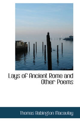 Lays of Ancient Rome and Other Poems