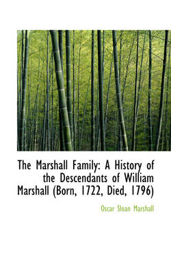 The Marshall Family: A History of the Descendants of William Marshall Born, 1722, Died, 1796