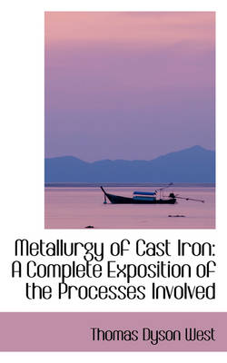 Metallurgy of Cast Iron: A Complete Exposition of the Processes Involved