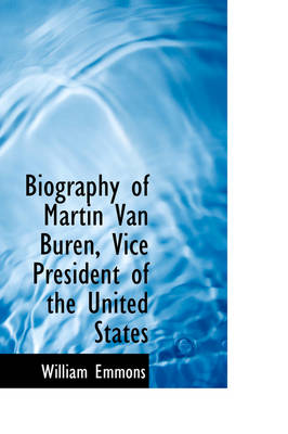 Biography of Martin Van Buren, Vice President of the United States