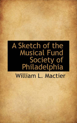 A Sketch of the Musical Fund Society of Philadelphia