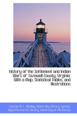 History of the Settlement and Indian Wars of Tazewell County, Virginia: With a Map