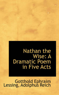 Nathan the Wise: A Dramatic Poem in Five Acts