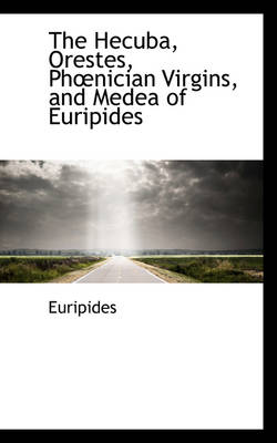 The Hecuba, Orestes, PH Nician Virgins, and Medea of Euripides