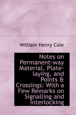 Notes on Permanent-Way Material, Plate-Laying, and Points & Crossings: With a Few Remarks on Signall