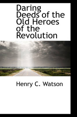 Daring Deeds of the Old Heroes of the Revolution