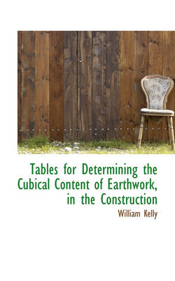 Tables for Determining the Cubical Content of Earthwork, in the Construction