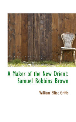 A Maker of the New Orient: Samuel Robbins Brown