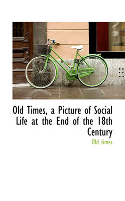 Old Times, a Picture of Social Life at the End of the 18th Century