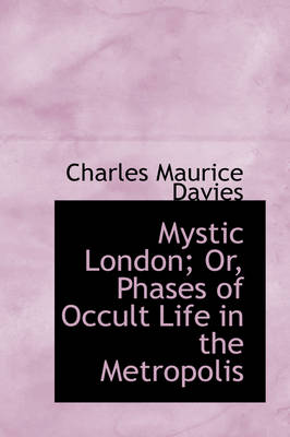 Mystic London; Or, Phases of Occult Life in the Metropolis
