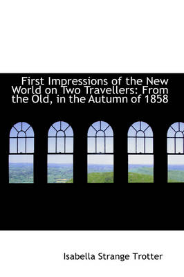 First Impressions of the New World on Two Travellers: From the Old, in the Autumn of 1858