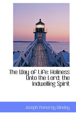 The Way of Life: Holiness Unto the Lord; The Indwelling Spirit