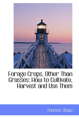 Forage Crops, Other Than Grasses: How to Cultivate, Harvest and Use Them