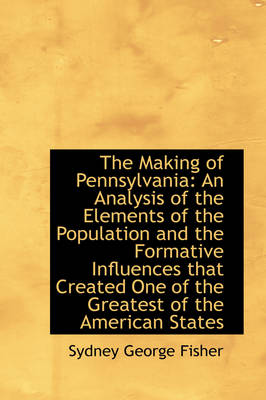 The Making of Pennsylvania: An Analysis of the Elements of the Population and the Formative Influenc