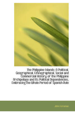 The Philippine Islands: A Political, Geographical, Ethnographical, Social and Commercial History