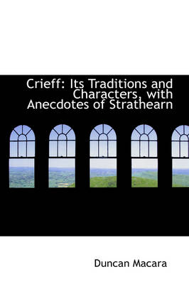 Crieff: Its Traditions and Characters with Anecdotes of Strathearn