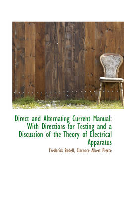 Direct and Alternating Current Manual: With Directions for Testing