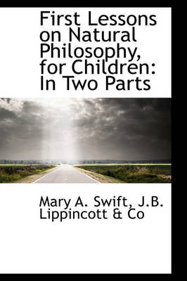 First Lessons on Natural Philosophy, for Children: In Two Parts