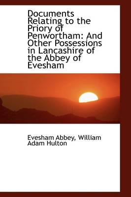 Documents Relating to the Priory of Penwortham: And Other Possessions in Lancashire