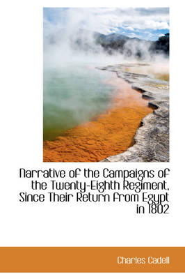 Narrative of the Campaigns of the Twenty-Eighth Regiment, Since Their Return from Egypt in 1802