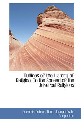Outlines of the History of Religion: To the Spread of the Universal Religions