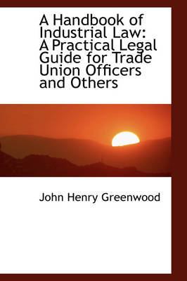 A Handbook of Industrial Law: A Practical Legal Guide for Trade Union Officers and Others