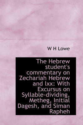 The Hebrew Student's Commentary on Zechariah Hebrew and LXX: With Excursus on Syllable-Dividing