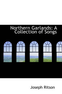 Northern Garlands: A Collection of Songs