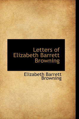Letters of Elizabeth Barrett Browning