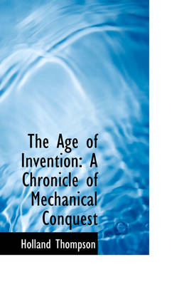 The Age of Invention: A Chronicle of Mechanical Conquest