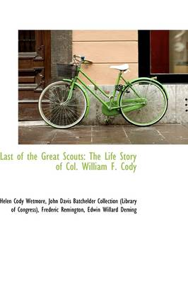 Last of the Great Scouts: The Life Story of Col. William F. Cody